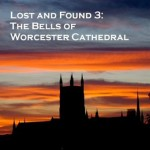 Lost and Found 3: The Bells of Worcester Cathedral